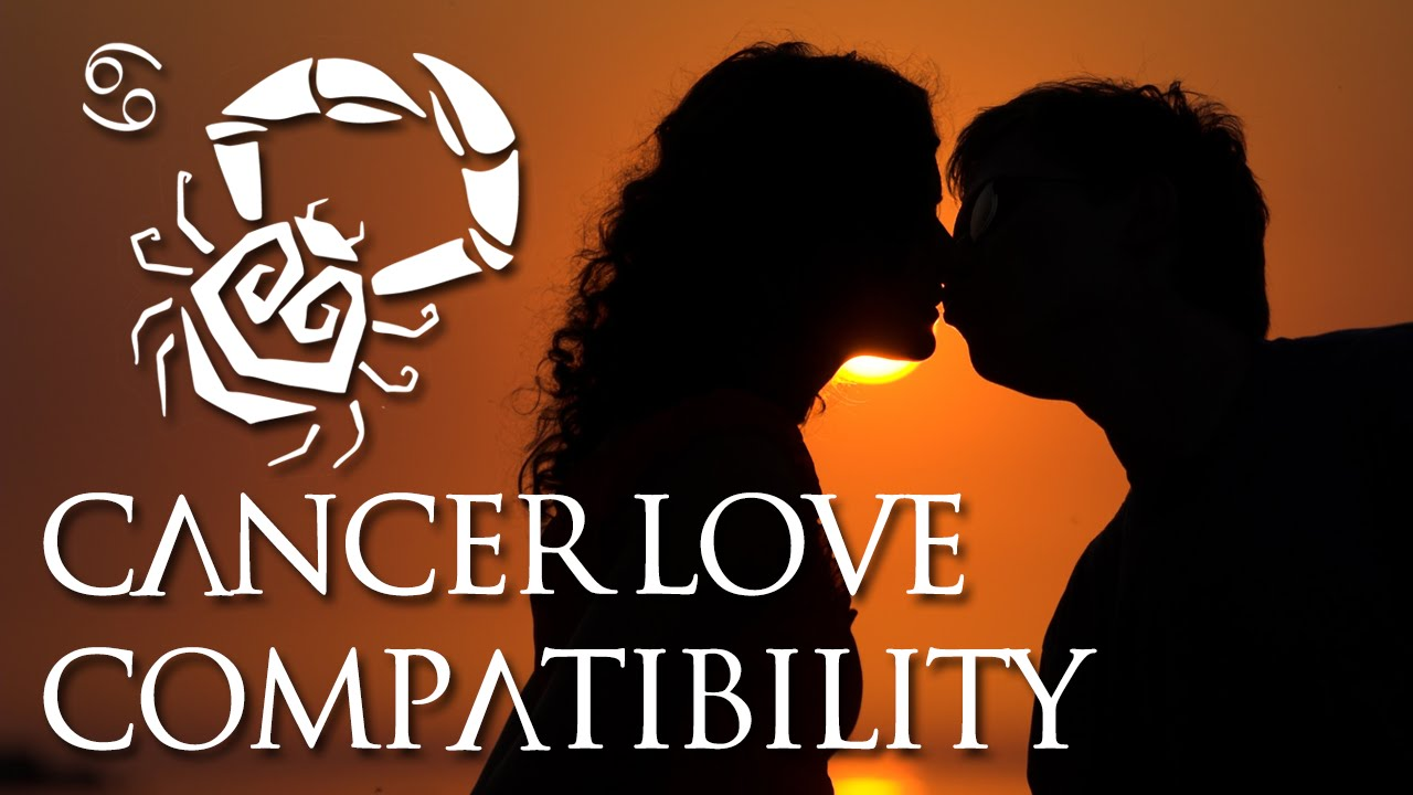 Cancer Love Compatibility Cancer Sign Compatibility Guide Youtube